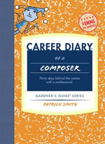 Career Diary of a Composer : Discover Your Musical Potential (Adults and Children Ages 7 and Up) - Patrick Smith