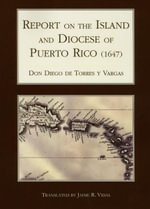 Report on the Island and Diocese of Puerto Rico (1647) : ECOS Hispanic Caribbean Religious Studies - Don Diego Torres y Vargas