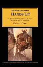 Hands Up : Or, Twenty Years of Detective Life in the Mountains and on the Plains; Reminiscences by General D. J. Cook, Superinten - David J. Cook