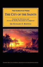 City of the Saints : Among the Mormons and Across the Rocky Mountains to California - Richard F Burton