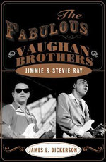 Fabulous Vaughan Brothers : Jimmie and Stevie Ray :  Jimmie and Stevie Ray - James L. Dickerson