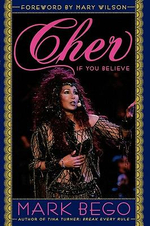 Cher : If You Believe - Mark Bego