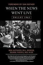 When the News Went Live : Dallas 1963 :  Dallas 1963 - Bob Huffaker