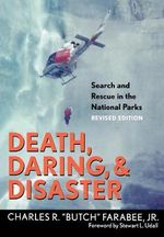 Death, Daring, & Disaster, Revised Edition : Search and Rescue in the National Parks :  Search and Rescue in the National Parks - Charles Butch Farabee