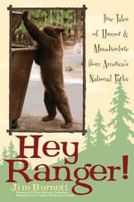 Hey Ranger! : True Tales of Humor & Misadventure from America's National Parks :  True Tales of Humor & Misadventure from America's National Parks - Jim Burnett