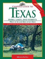 Camper's Guide to Texas : Parks, Lakes, and Forests; Where to Go and How to Get There :  Parks, Lakes, and Forests; Where to Go and How to Get There - Mickey Little