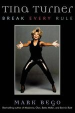 Tina Turner : Break Every Rule - Mark Bego