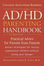 The AD/HD Parenting Handbook :  Practical Advice for Parents from Parents - Colleen Alexander-Roberts