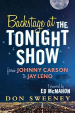 Backstage at the Tonight Show : From Johnny Carson to Jay Leno :  From Johnny Carson to Jay Leno - Don Sweeney