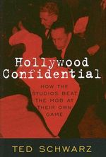 Hollywood Confidential : How the Studios Beat the Mob at Their Own Game :  How the Studios Beat the Mob at Their Own Game - Ted Schwarz