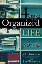 4 Weeks to an Organized Life with AD/HD - Jeffrey Freed