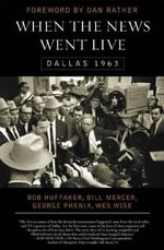 When the News Went Live : Dallas 1963 :  Dallas 1963 - Bob Huffaker