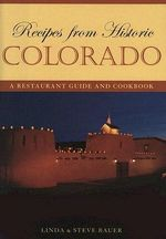 Recipes from Historic Colorado : A Restaurant Guide and Cookbook :  A Restaurant Guide and Cookbook - Linda Bauer