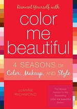 Reinvent Yourself with Color Me Beautiful : Four Seasons of Color, Makeup, and Style - Joanne Richmond