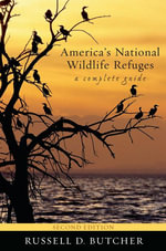 America's National Wildlife Refuges : A Complete Guide - Russell D. Butcher