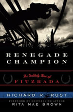 Renegade Champion : The Unlikely Rise of Fitzrada - Richard R. Rust
