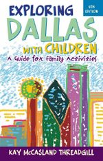 Exploring Dallas with Children : A Guide for Family Activities - Kay McCasland Threadgill