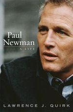 Paul Newman: A Life :  A Life - Lawrence J. Quirk