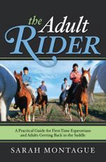 The Adult Rider : A Practical Guide for First-Time Equestrians and Adults Getting Back in the Saddle - Sarah Montague