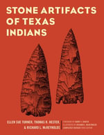 A Field Guide to Stone Artifacts of Texas Indians - Ellen Sue Turner