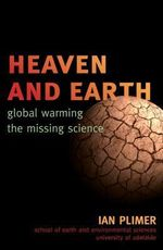 Heaven and Earth : Global Warming: The Missing Science - Ian Plimer