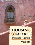 Houses of Mexico : Origins and Traditions - Verna Cook Shipway