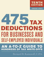 475 Tax Deductions for Businesses and Self-Employed Individuals : An A-to-Z Guide to Hundreds of Tax Write-offs - Bernard B. Kamoroff