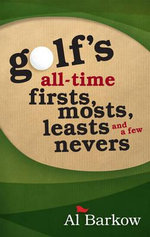 Golf's All-Time Firsts, Mosts, Leasts, and a Few Nevers : Coasters for the Thinking Drinker - Al Barkow
