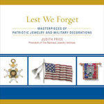 Lest We Forget : Masterpieces of Patriotic Jewelry and Military Decorations - Judith Price