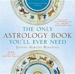 The Only Astrology Book You'll Ever Need : Twenty-First-Century Edition - Joanna Martine Woolfolk