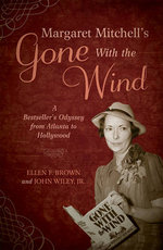 Margaret Mitchell's Gone with the Wind : A Bestseller's Odyssey from Atlanta to Hollywood - Ellen F Brown