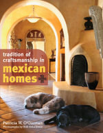 Tradition of Craftsmanship in Mexican Homes - Patricia W. O'Gorman