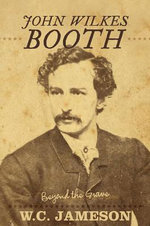 John Wilkes Booth : Beyond the Grave - W.C. Jameson