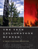 The Year Yellowstone Burned : A Twenty-Five-Year Perspective - Jeff Henry