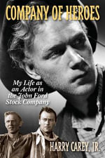 Company of Heroes : My Life as an Actor in the John Ford Stock Company - Harry, Jr. Carey