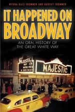 It Happened on Broadway : An Oral History of the Great White Way - Myrna Katz Frommer