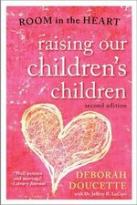 Raising Our Children's Children : Room in the Heart - Deborah J. Doucette