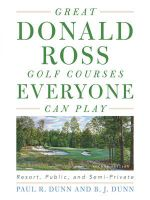 Great Donald Ross Golf Courses Everyone Can Play : Resort, Public, and Semi-Private - Paul Dunn