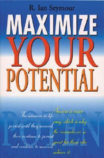 Maximize Your Potential : We All Have the Potential for Greatness - R.Ian Seymour