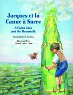 Jacques et la Canne a Sucre : A Cajun Jack and the Beanstalk - Sheila Hebert-Collins