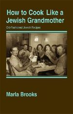 How to Cook Like a Jewish Grandmother - Marla Brooks