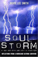 Soul Storm : Finding God Amidst Disaster - Bruce Lee Smith