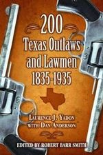 200 Texas Outlaws and Lawmen 1835-1935 - Laurence J Yadon