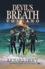 Devil's Breath Volcano : MacGregor Family Adventure Series: Book 6 - Richard Trout