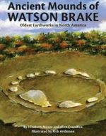 Ancient Mounds of Watson Brake : Oldest Earthworks in North America - Elizabeth Moore