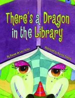 There's a Dragon in the Library - Dianne de Las Casas