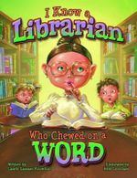 I Know a Librarian Who Chewed on a Word - Laurie Lazzaro Knowlton