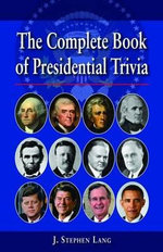 The Complete Book of Presidential Trivia :  Second Edition - J Stephen Lang