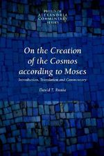 On the Creation of the Cosmos According to Moses : On Cultivation: Ntroduction, Translation and Comme... - David, T. Runia