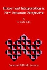 History and Interpretation in New Testament Perspective - E., Earle Ellis